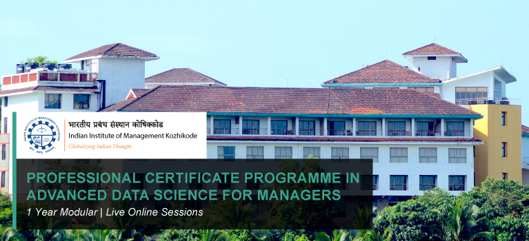 PROFESSIONAL CERTIFICATE PROGRAMME IN ADVANCED DATA SCIENCE FOR MANAGERS