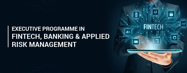 Executive Programme in Fintech, Banking & Applied Risk Management